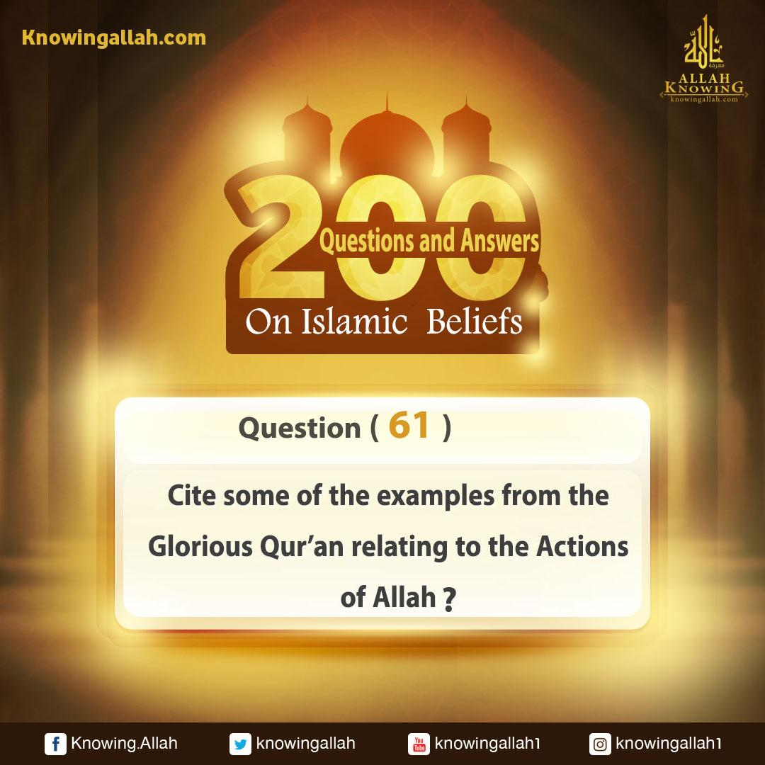 ​Q 61: Cite some of the examples from the Glorious Qur'an that relate some of Allah's Acting Attributes?