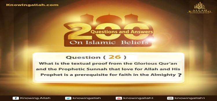 Q 26: What is the textual proof from the Glorious Qur'an and the Prophetic Sunnah that love for