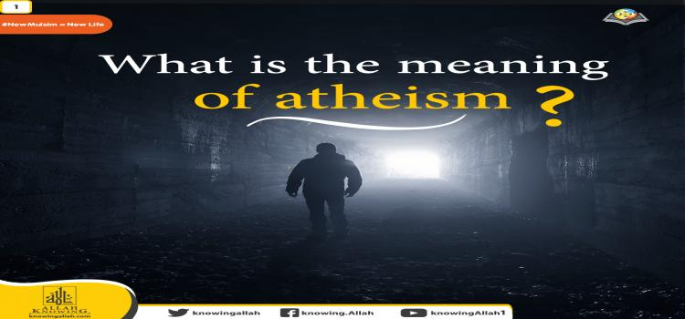 1-What is the meaning of atheism?