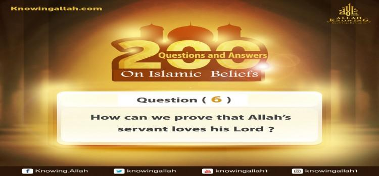 Q 6: What can tell that Allah's slave loves his Lord, the Almighty?​
