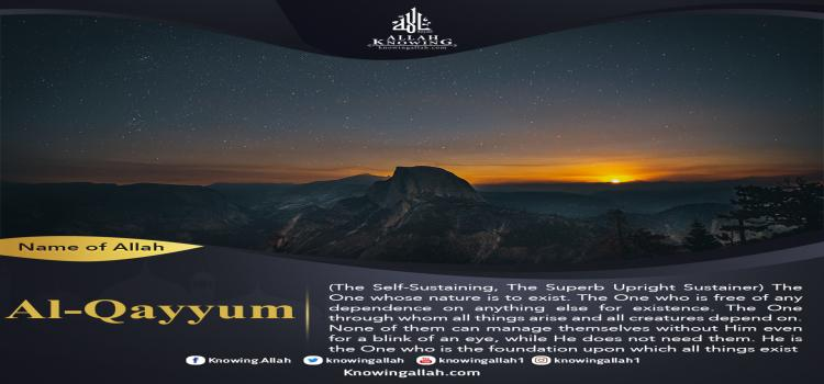 Name of Allah Al-Qayyum-The Self-Sustaining, The Superb Upright Sustainer
