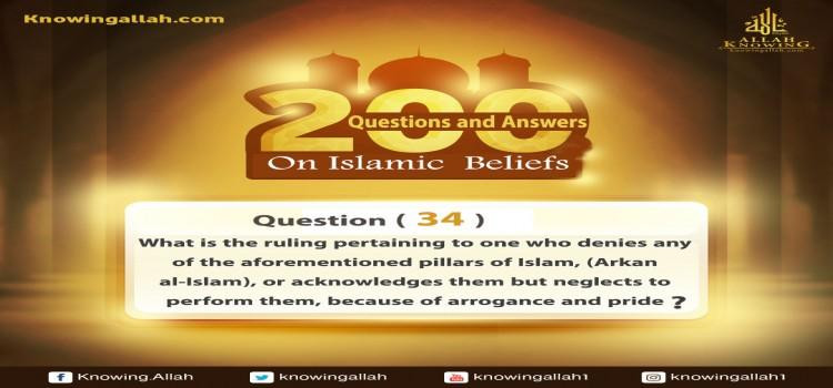 Q 34: What is the ruling pertaining to one who denies one of the aforementioned rites, or acknowledges them but neglects them out of arrogance and pride?