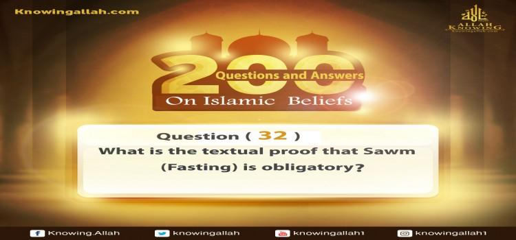 Q 32: What is the textual proof that Sawm (Fasting) is obligatory?