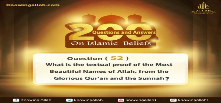 Q 52: What is the textual proof of the Most Beautiful Names of Allah from the Glorious Qur'an and the Prophetic Sunnah?
