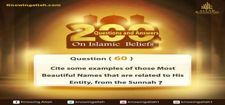 Q 60: Cite some examples on those Most Beautiful Names that are related to the Entity from the Prophetic Sunnah?