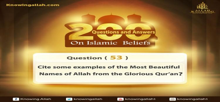 Q 53: Cite some examples on the Most Beautiful Names of Allah from the Glorious Qur'an?
