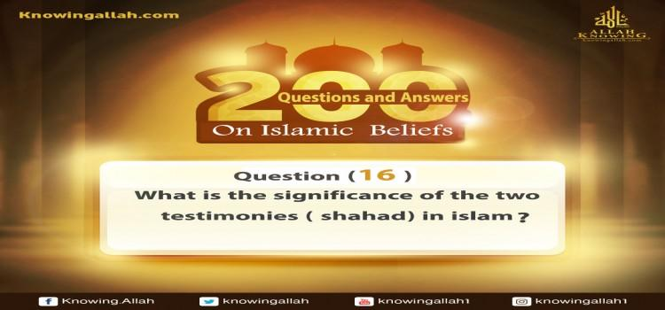 Q 16: What is the position of the two testimonies in Islam?​