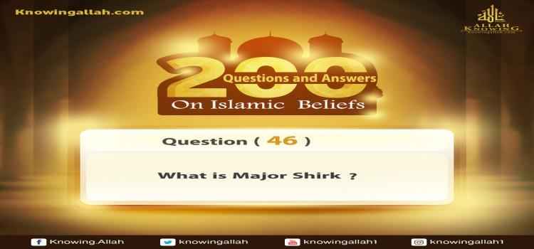 Q 46: What does Major Shirk mean?