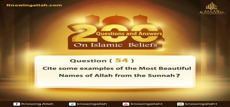 Q 54: Cite some examples on the Most Beautiful Names of Allah from the Prophetic Sunnah?