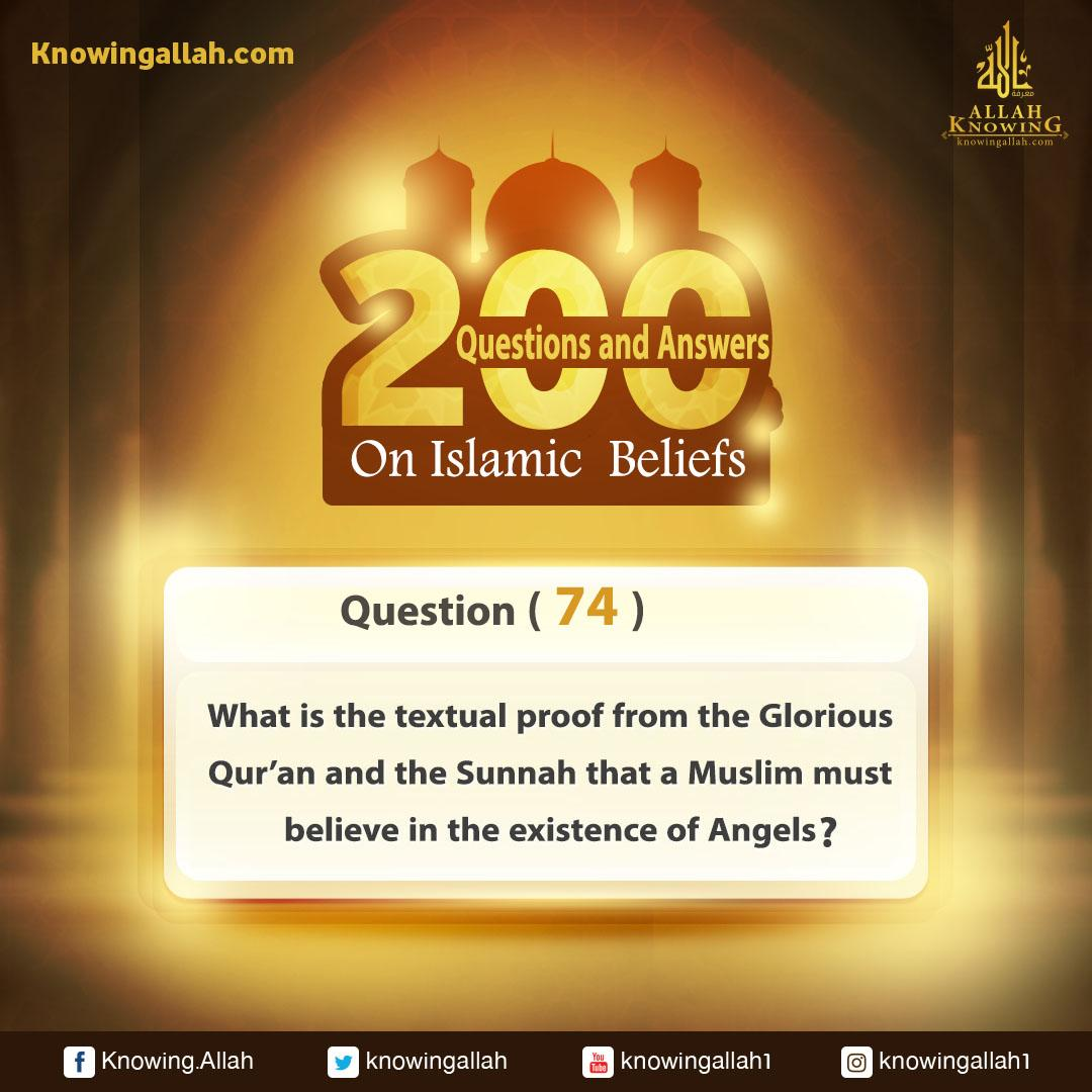 Q 74: What is the textual proof from the Glorious Qur'an and the Prophetic Sunnah that a Muslim believes in the existence of Angels?