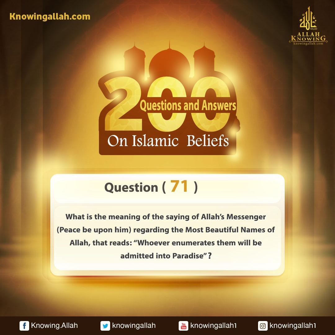 Q 71: What is the meaning of the saying of Allah's Messenger (Peace be upon him) regarding the Most Beautiful Names of Allah that reads: