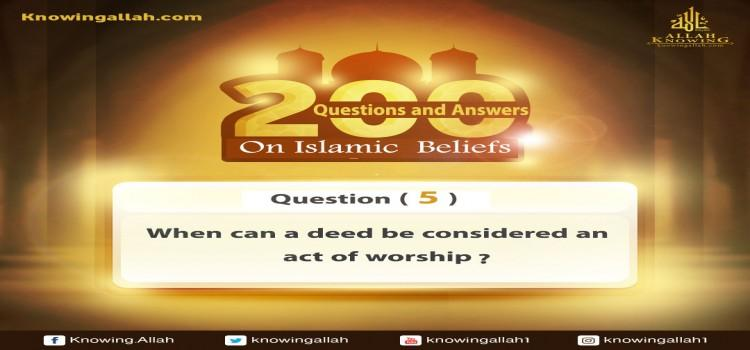 Q 5: When can a deed be an act of worship?