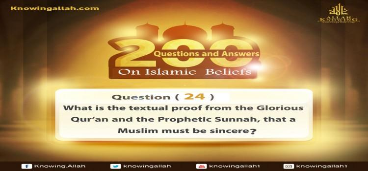 Q 24: What is the textual proof from the Glorious Qur'an and the Prophetic Sunnah that a Muslim must be sincere?