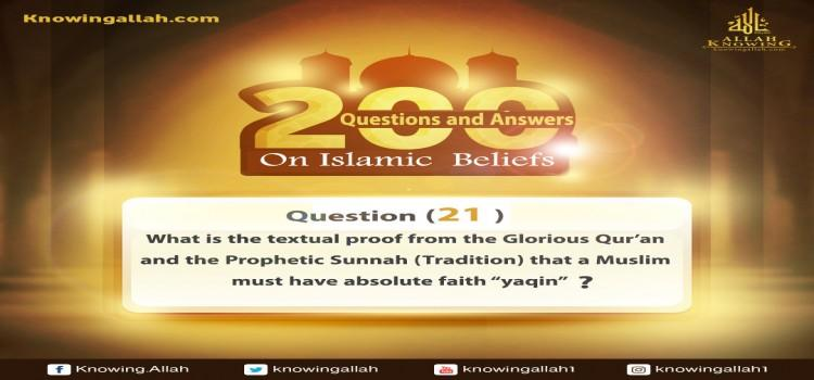 Q 21: What is the textual proof from the Glorious Qur'an and the Prophetic Sunnah (Tradition) that a Muslim must have absolute faith?
