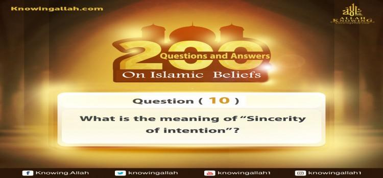 Q 10: What does Sincerity of intention