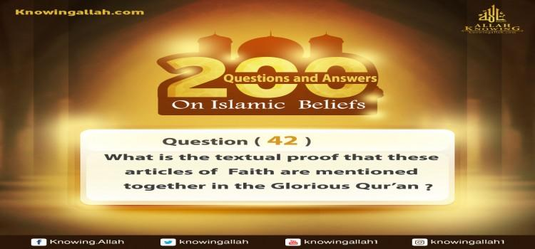 Q 42: What is the textual proof of these articles of Faith from the Glorious Qur'an, mentioned together?