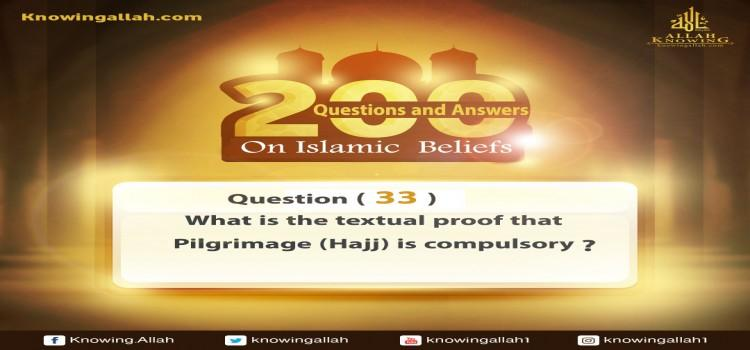 Q 33: What is the textual proof that Pilgrimage (Hajj) is compulsory?
